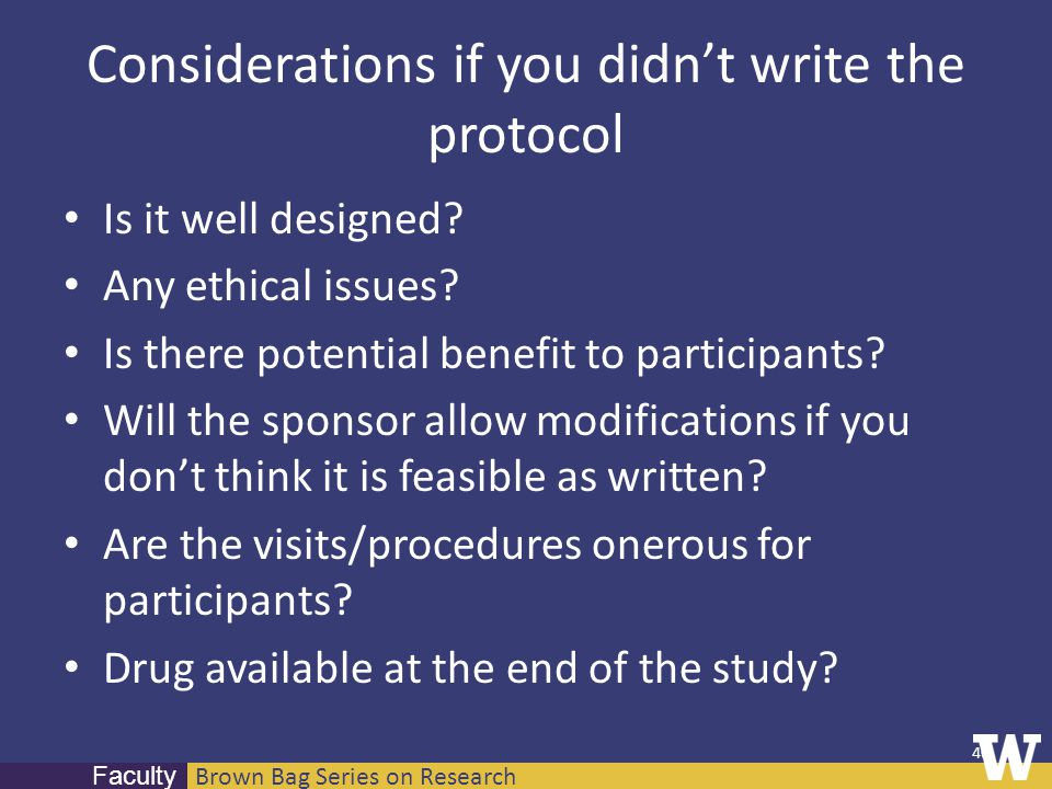 Brown Bag Series on Research Faculty Considerations if you didn't write the protocol Is it well designed? Any ethical issues? Is there potential benef