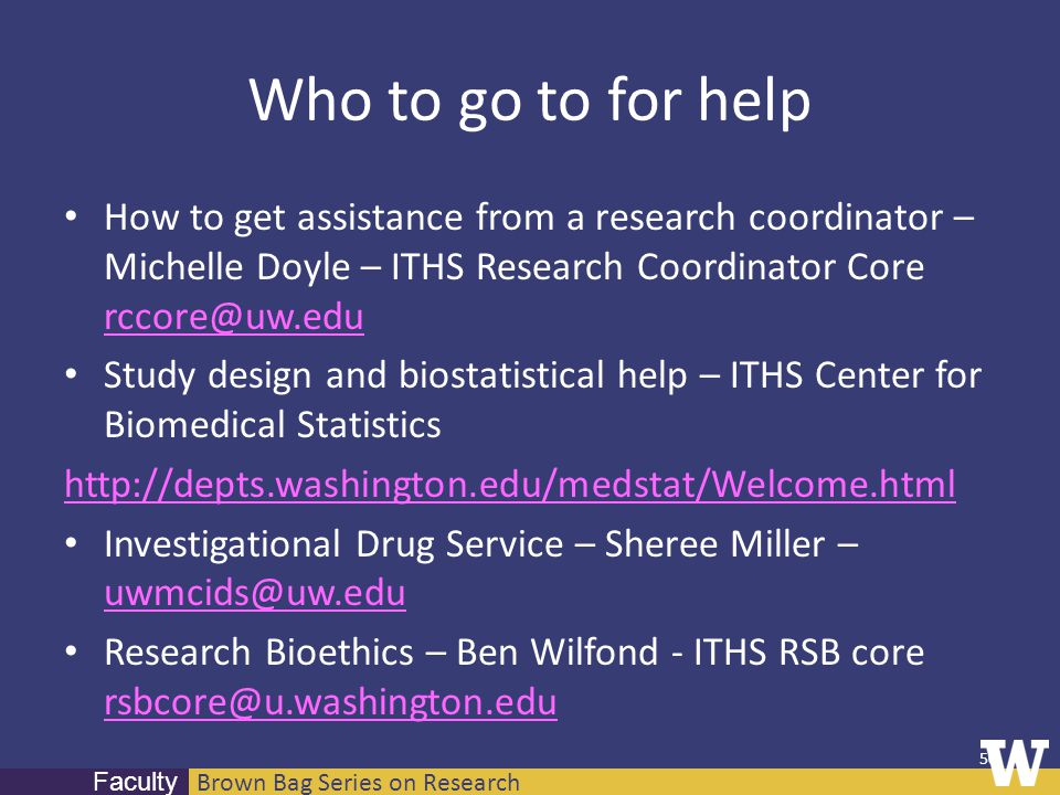 Brown Bag Series on Research Faculty Who to go to for help How to get assistance from a research coordinator – Michelle Doyle – ITHS Research Coordina