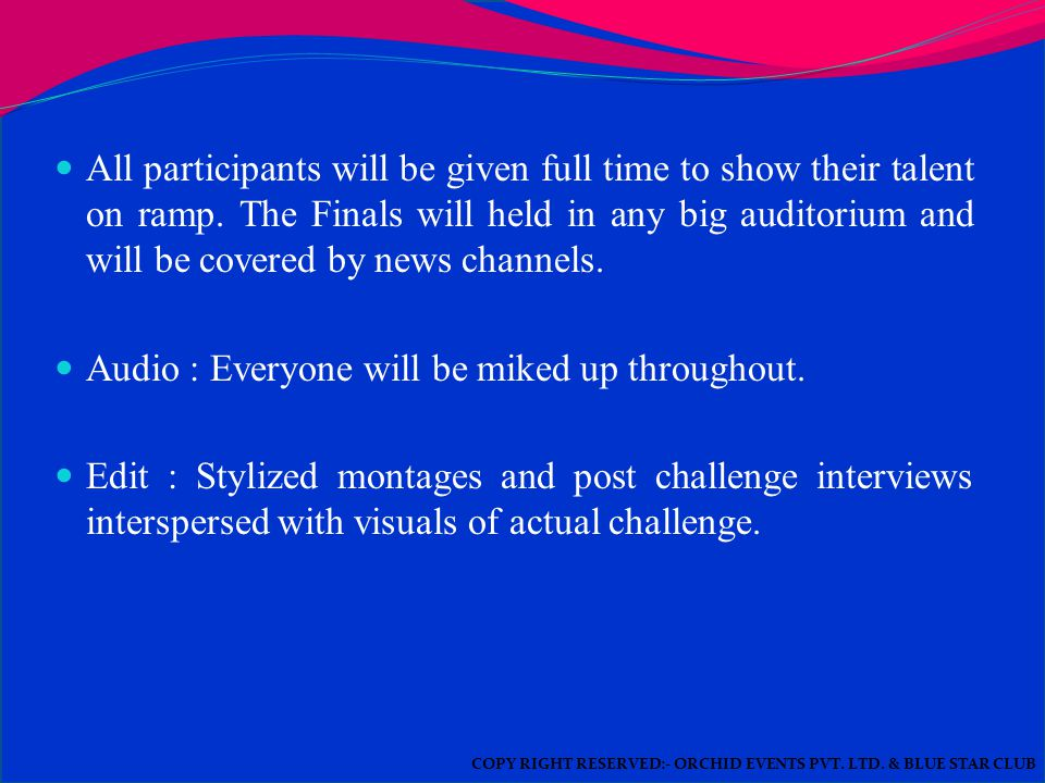 All participants will be given full time to show their talent on ramp.