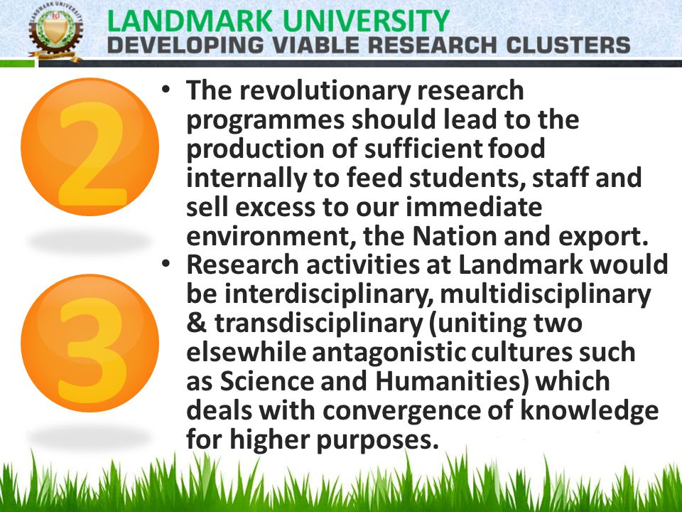 The revolutionary research programmes should lead to the production of sufficient food internally to feed students, staff and sell excess to our immediate environment, the Nation and export.