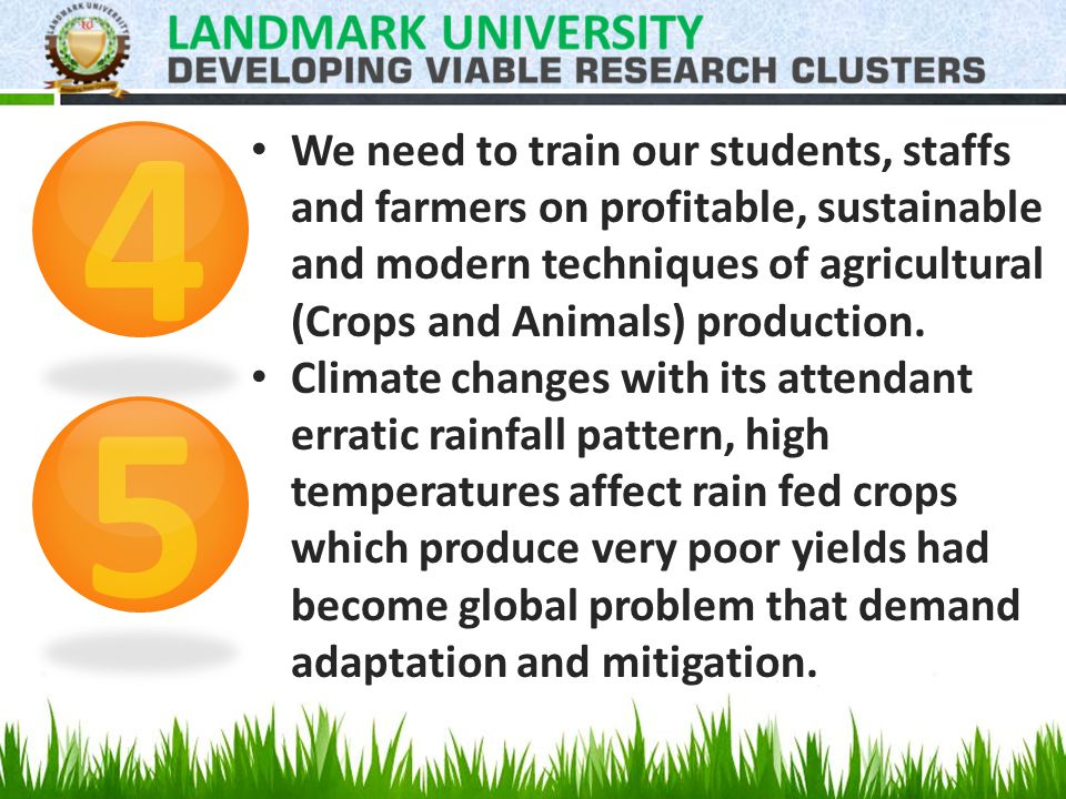We need to train our students, staffs and farmers on profitable, sustainable and modern techniques of agricultural (Crops and Animals) production.