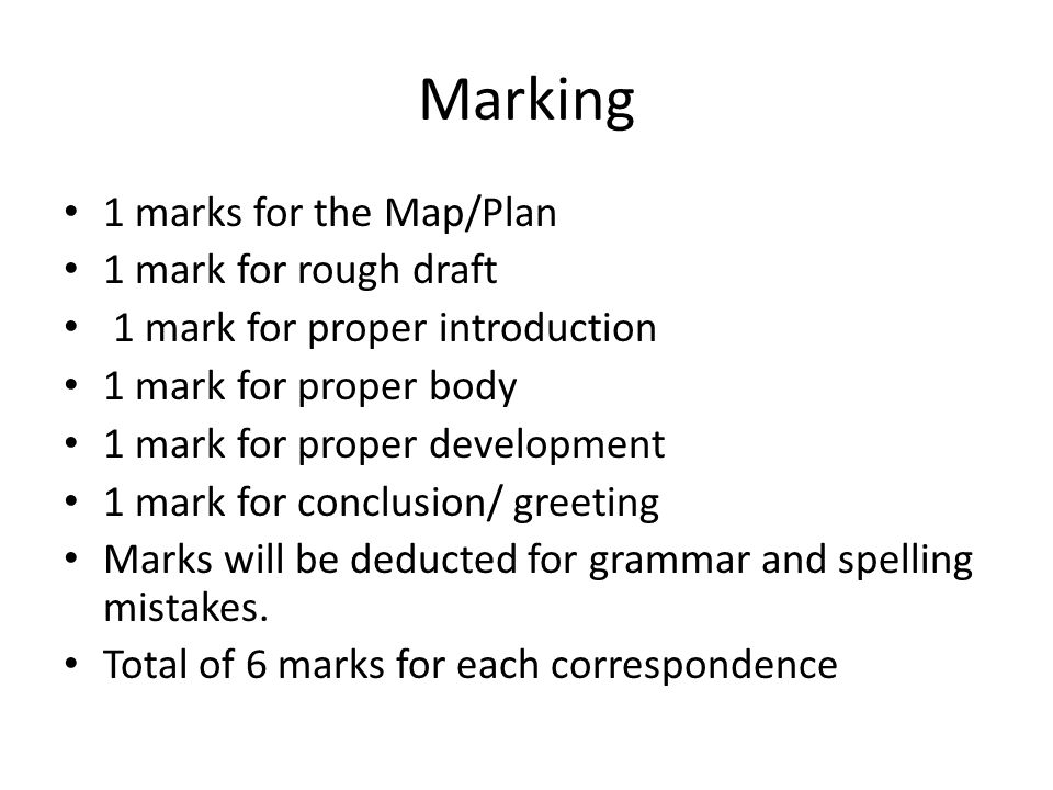 Marking 1 marks for the Map/Plan 1 mark for rough draft 1 mark for proper introduction 1 mark for proper body 1 mark for proper development 1 mark for
