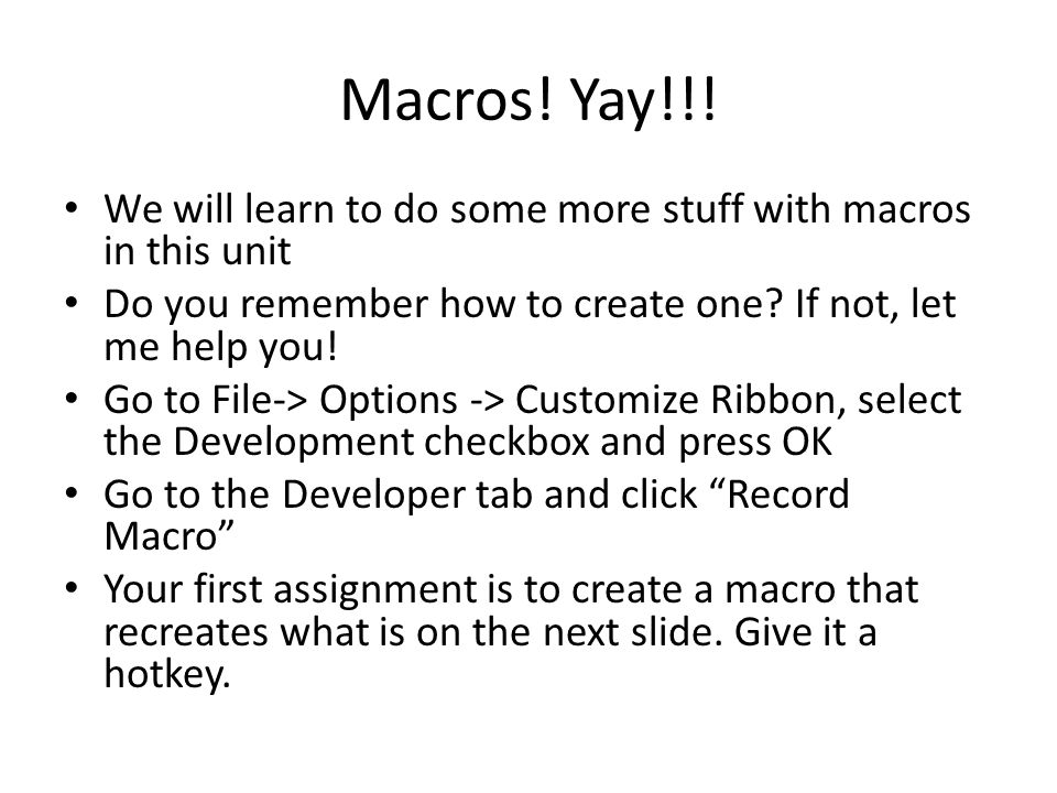 Macros! Yay!!! We will learn to do some more stuff with macros in this unit Do you remember how to create one? If not, let me help you! Go to File-> O