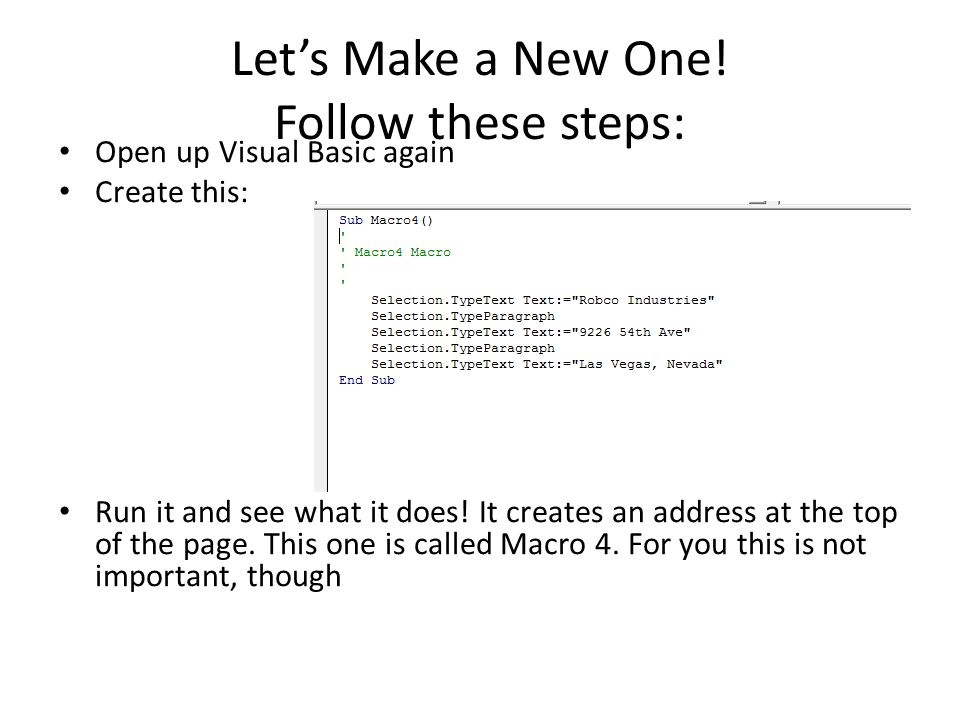 Let's Make a New One! Follow these steps: Open up Visual Basic again Create this: Run it and see what it does! It creates an address at the top of the