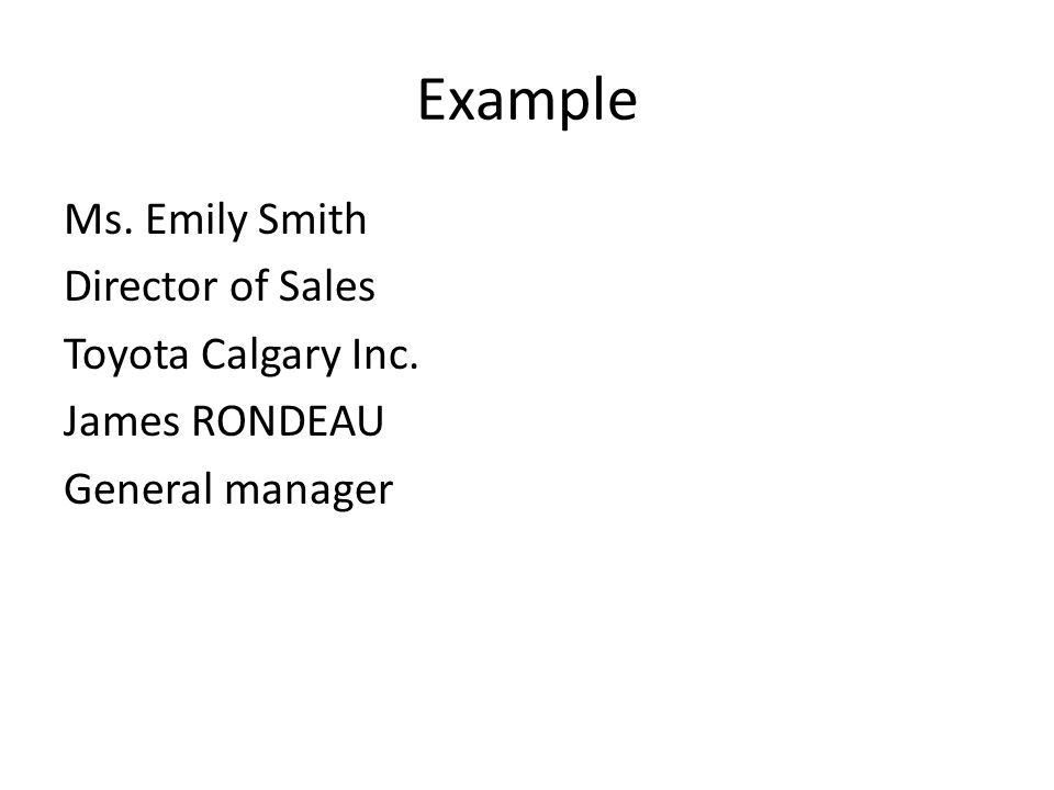 Example Ms. Emily Smith Director of Sales Toyota Calgary Inc. James RONDEAU General manager