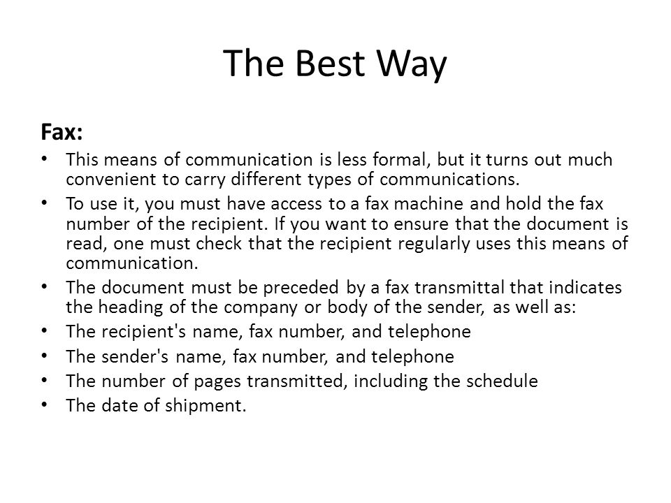 The Best Way Fax: This means of communication is less formal, but it turns out much convenient to carry different types of communications. To use it,