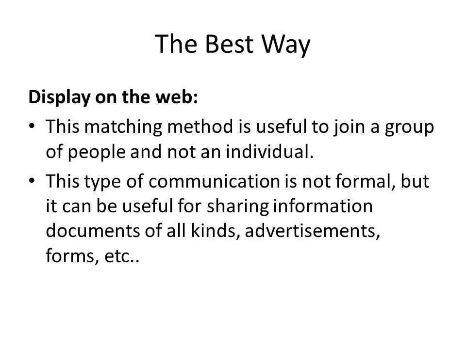 The Best Way Display on the web: This matching method is useful to join a group of people and not an individual.