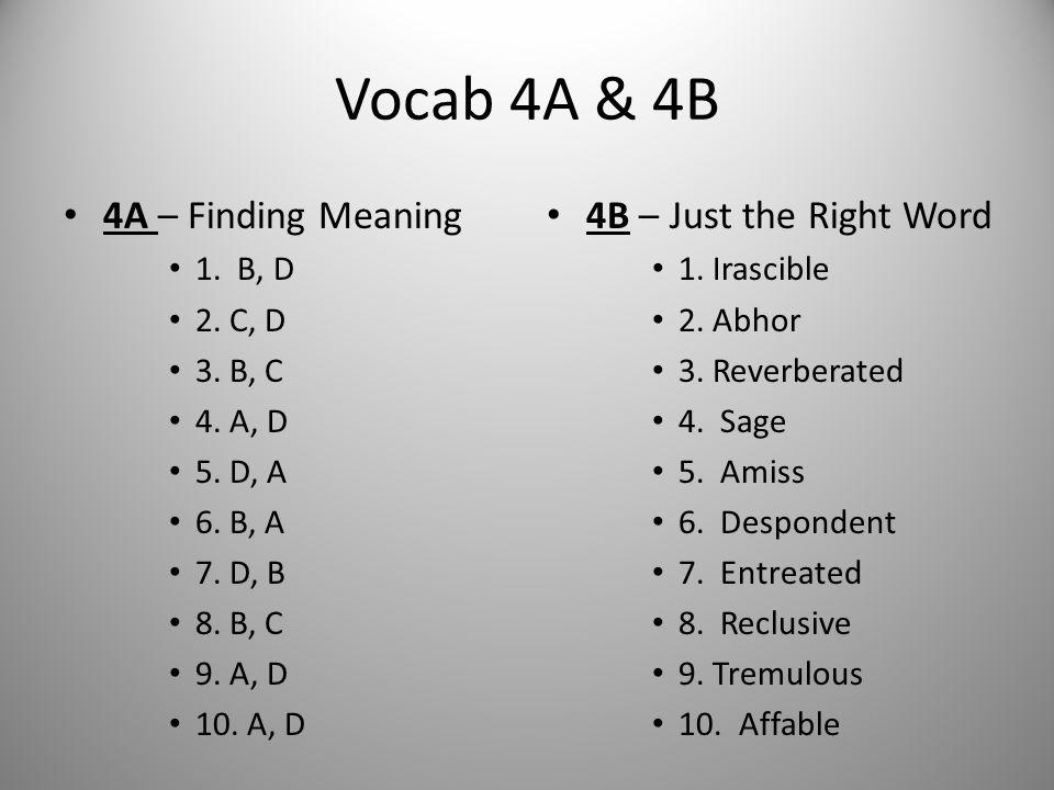 Vocab 4A & 4B 4A – Finding Meaning 1. B, D 2. C, D 3. B, C 4. A, D 5. D, A 6. B, A 7. D, B 8. B, C 9. A, D 10. A, D 4B – Just the Right Word 1. Irasci