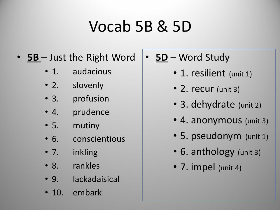Vocab 5B & 5D 5B – Just the Right Word 1. audacious 2. slovenly 3. profusion 4. prudence 5. mutiny 6. conscientious 7. inkling 8. rankles 9. lackadais
