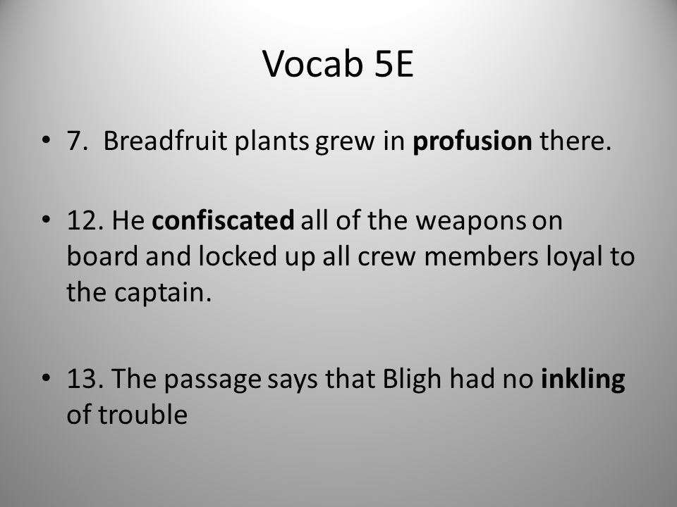 Vocab 5E 7. Breadfruit plants grew in profusion there. 12. He confiscated all of the weapons on board and locked up all crew members loyal to the capt