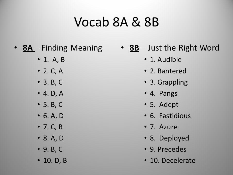 Vocab 8A & 8B 8A – Finding Meaning 1. A, B 2. C, A 3. B, C 4. D, A 5. B, C 6. A, D 7. C, B 8. A, D 9. B, C 10. D, B 8B – Just the Right Word 1. Audibl