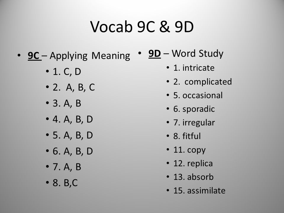 Vocab 9C & 9D 9C – Applying Meaning 1. C, D 2. A, B, C 3. A, B 4. A, B, D 5. A, B, D 6. A, B, D 7. A, B 8. B,C 9D – Word Study 1. intricate 2. complic