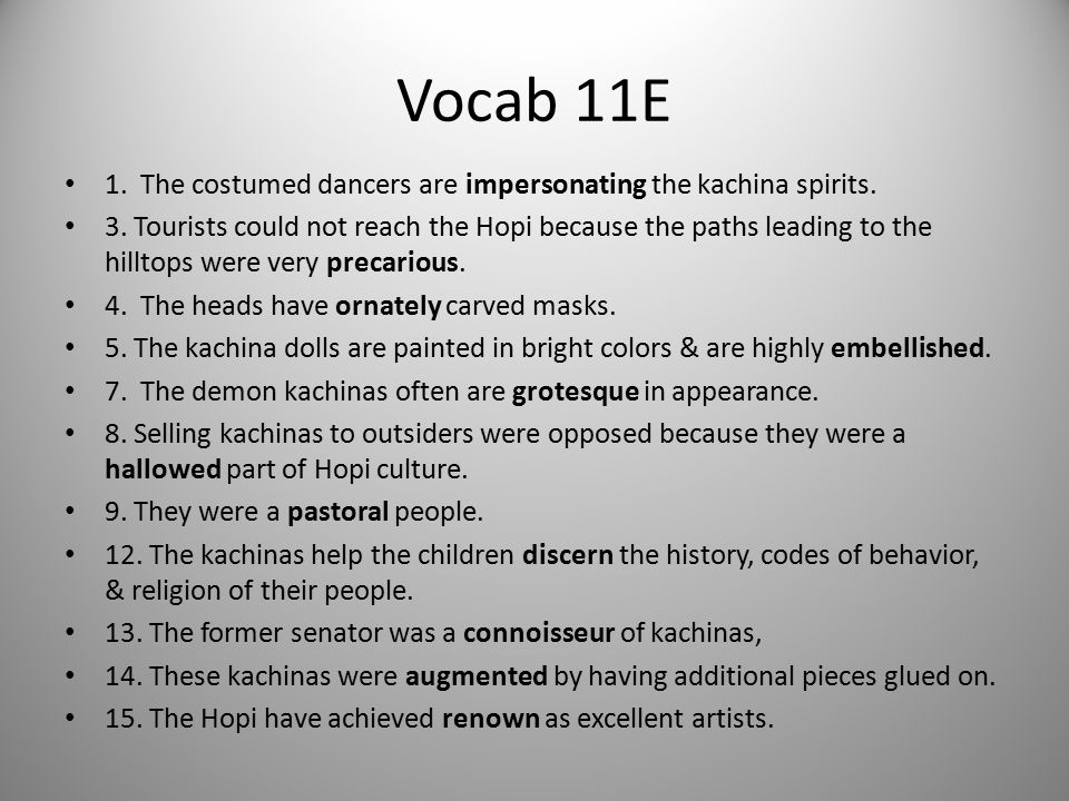 Vocab 11E 1. The costumed dancers are impersonating the kachina spirits. 3. Tourists could not reach the Hopi because the paths leading to the hilltop