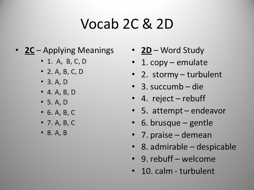Vocab 2C & 2D 2C – Applying Meanings 1. A,B, C, D 2. A, B, C, D 3. A, D 4. A, B, D 5. A, D 6. A, B, C 7. A, B, C 8. A, B 2D – Word Study 1. copy – emu