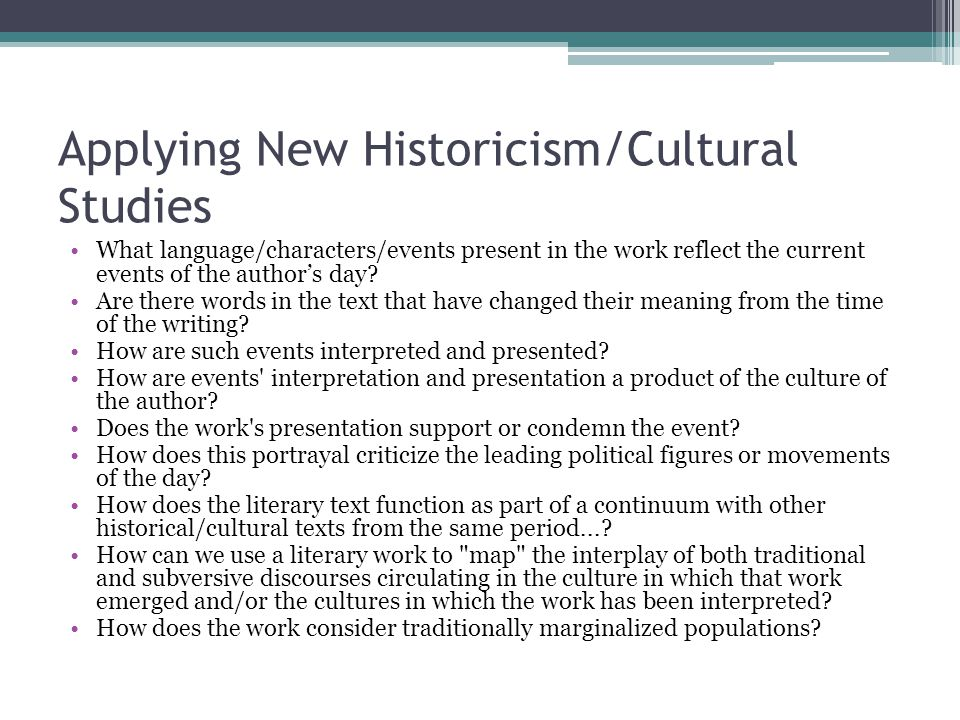 Applying New Historicism/Cultural Studies What language/characters/events present in the work reflect the current events of the author's day? Are ther