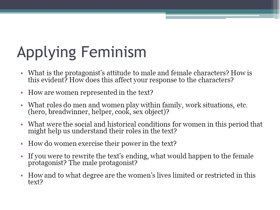 Applying Feminism What is the protagonist's attitude to male and female characters? How is this evident? How does this affect your response to the cha