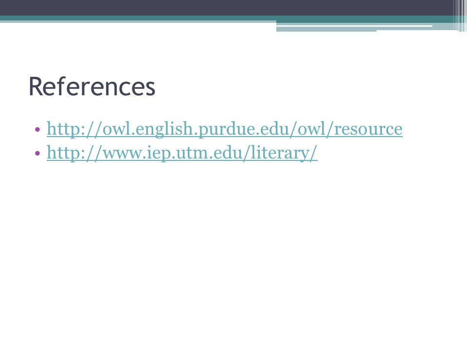 References http://owl.english.purdue.edu/owl/resource http://www.iep.utm.edu/literary/