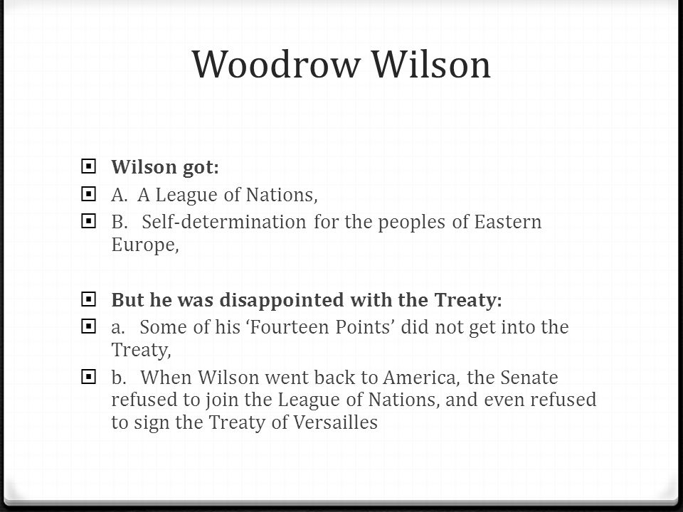 Woodrow Wilson  Wilson got:  A.A League of Nations,  B.