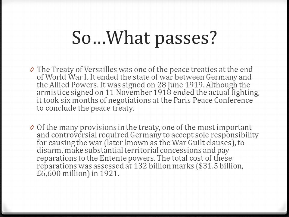 So…What passes.0 The Treaty of Versailles was one of the peace treaties at the end of World War I.