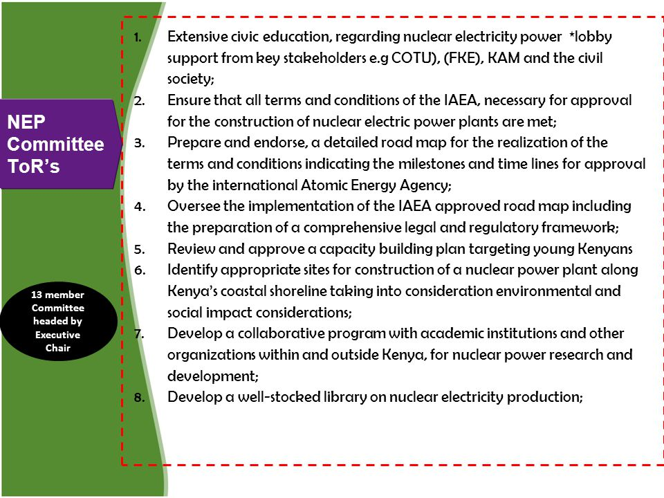 NEP Committee ToR's 1.Extensive civic education, regarding nuclear electricity power *lobby support from key stakeholders e.g COTU), (FKE), KAM and th