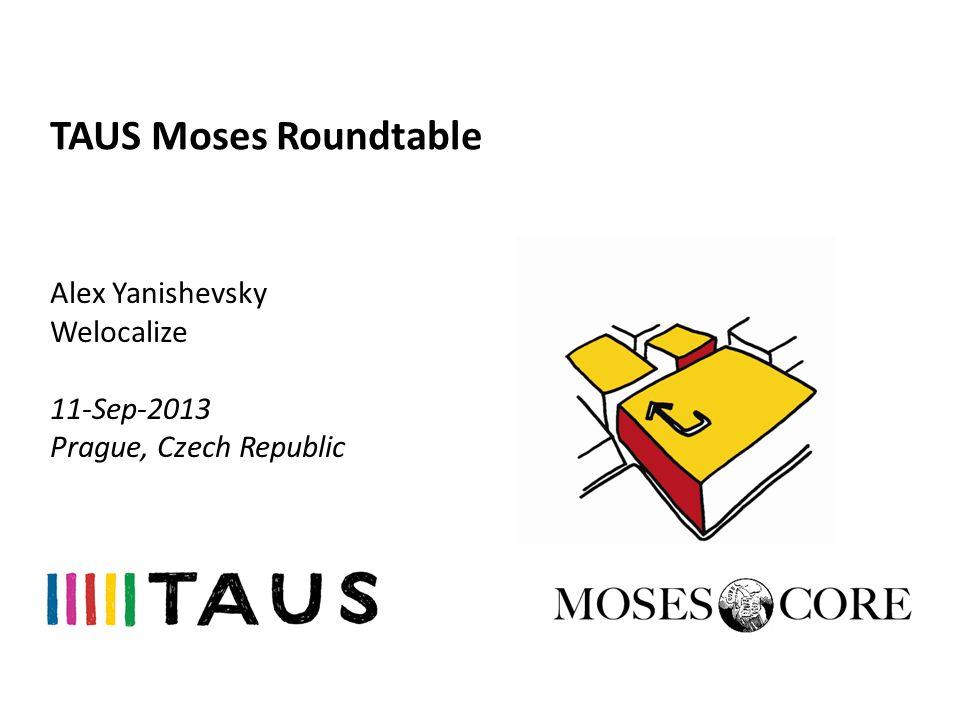 TAUS Moses Roundtable Alex Yanishevsky Welocalize 11-Sep-2013 Prague, Czech Republic