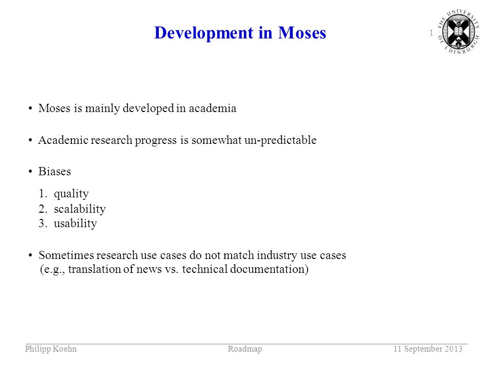 1 Development in Moses Moses is mainly developed in academia Academic research progress is somewhat un-predictable Biases 1.