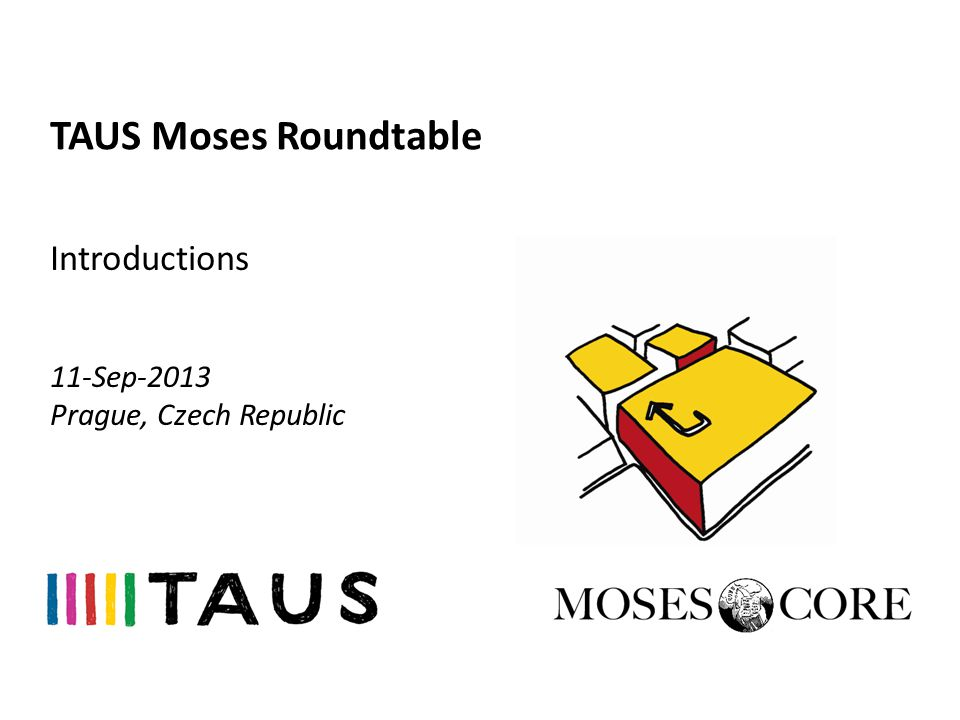 TAUS Moses Roundtable Introductions 11-Sep-2013 Prague, Czech Republic