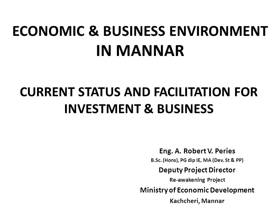 ECONOMIC & BUSINESS ENVIRONMENT IN MANNAR CURRENT STATUS AND FACILITATION FOR INVESTMENT & BUSINESS Eng.