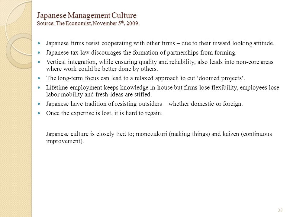 Japanese Management Culture Source; The Economist, November 5 th, 2009. Japanese firms resist cooperating with other firms – due to their inward looki