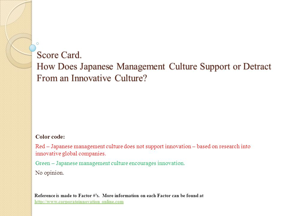 Score Card. How Does Japanese Management Culture Support or Detract From an Innovative Culture? Color code: Red – Japanese management culture does not