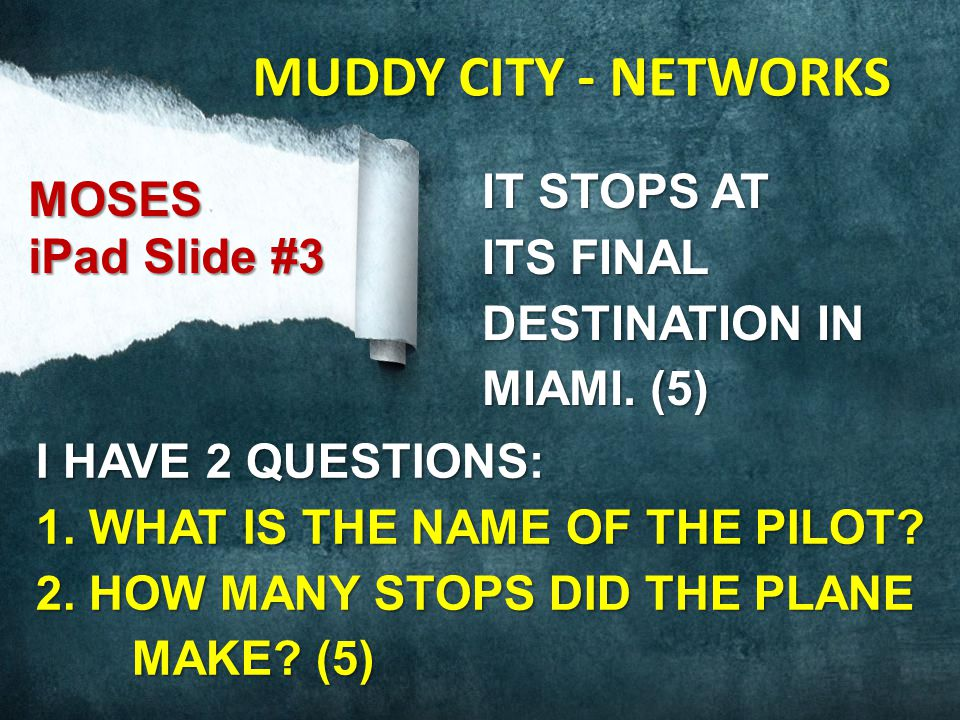 IT STOPS AT ITS FINAL DESTINATION IN MIAMI. (5) I HAVE 2 QUESTIONS: 1. WHAT IS THE NAME OF THE PILOT? 2. HOW MANY STOPS DID THE PLANE MAKE? (5) MOSES