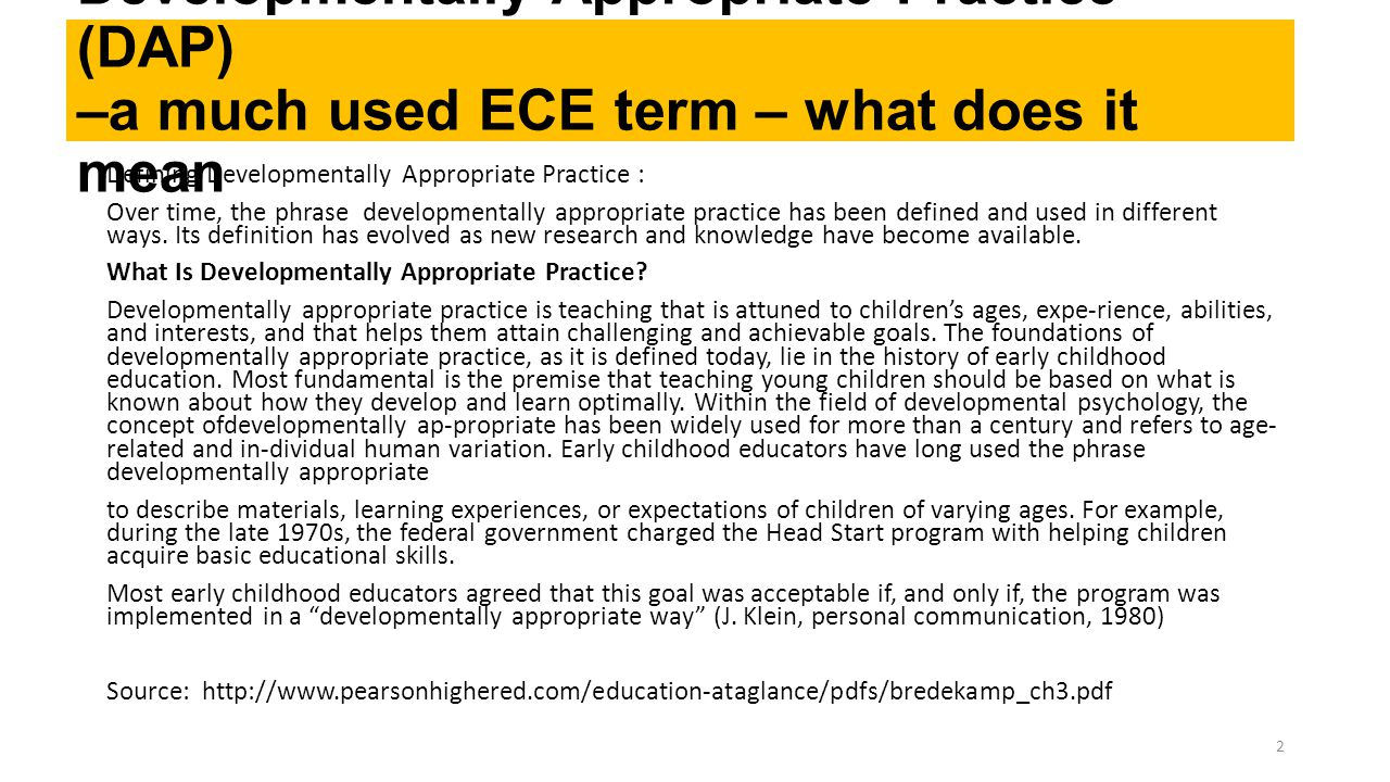 Developmentally Appropriate Practice (DAP) –a much used ECE term – what does it mean Defining Developmentally Appropriate Practice : Over time, the ph