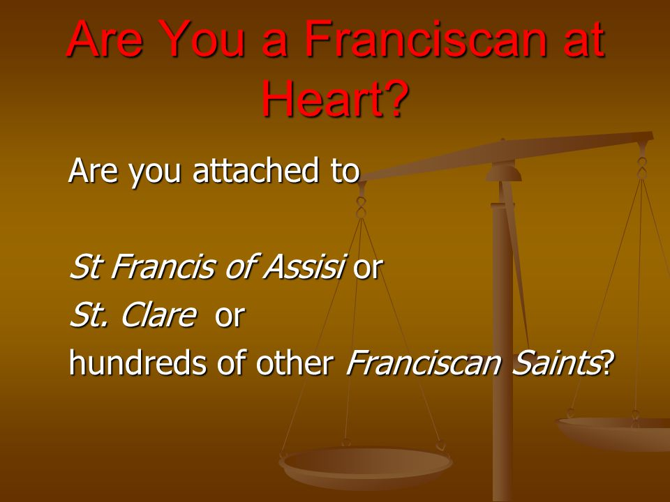 Are You a Franciscan at Heart. Are you attached to St Francis of Assisi or St.