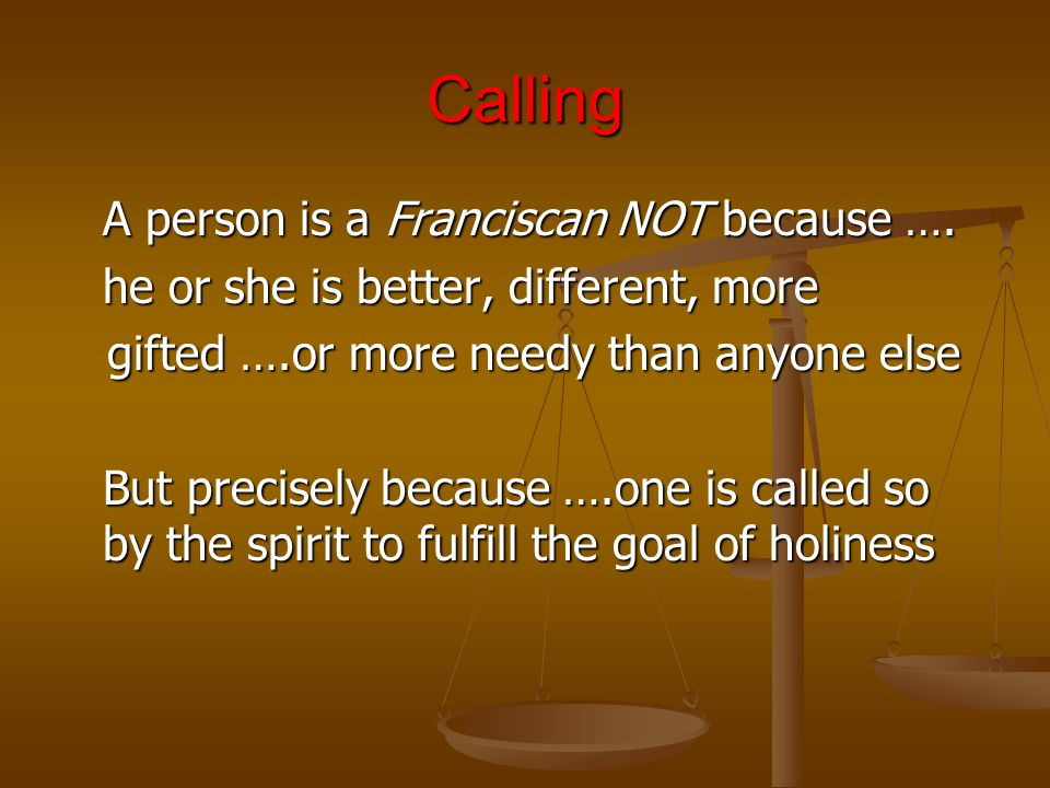 Calling A person is a Franciscan NOT because ….