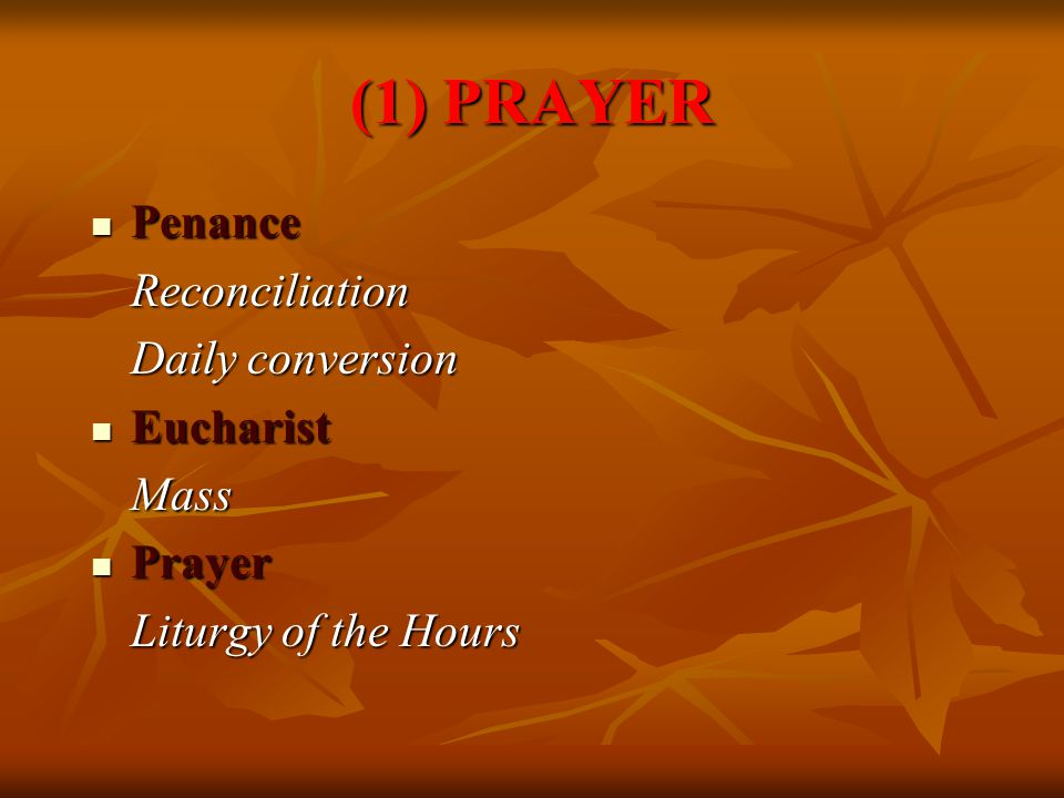 (1) PRAYER Penance PenanceReconciliation Daily conversion Eucharist EucharistMass Prayer Prayer Liturgy of the Hours