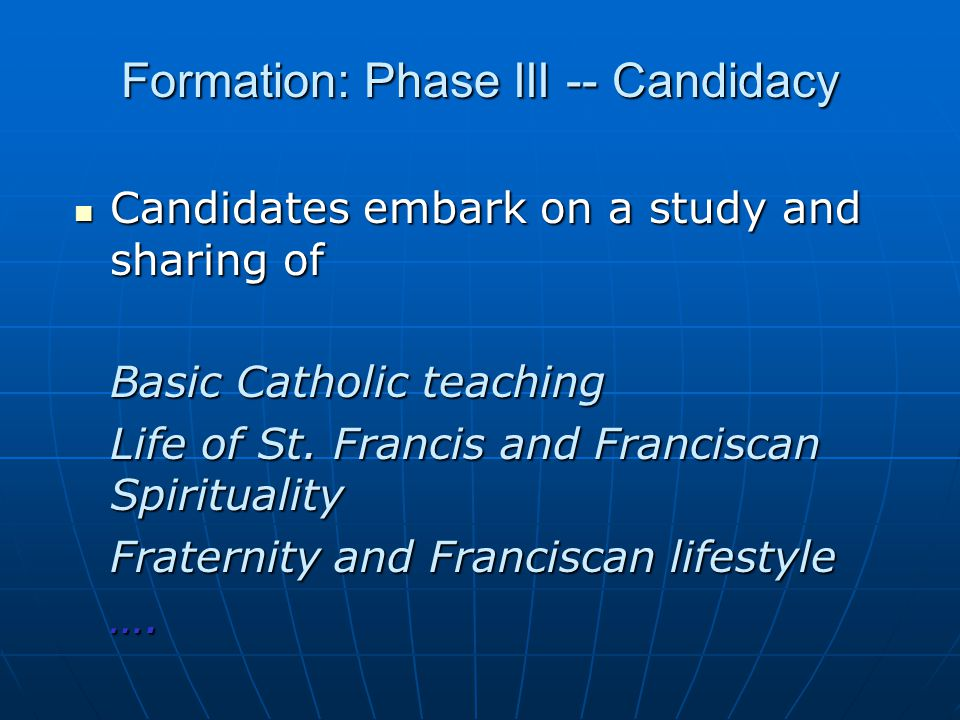 Formation: Phase III -- Candidacy Candidates embark on a study and sharing of Candidates embark on a study and sharing of Basic Catholic teaching Life of St.