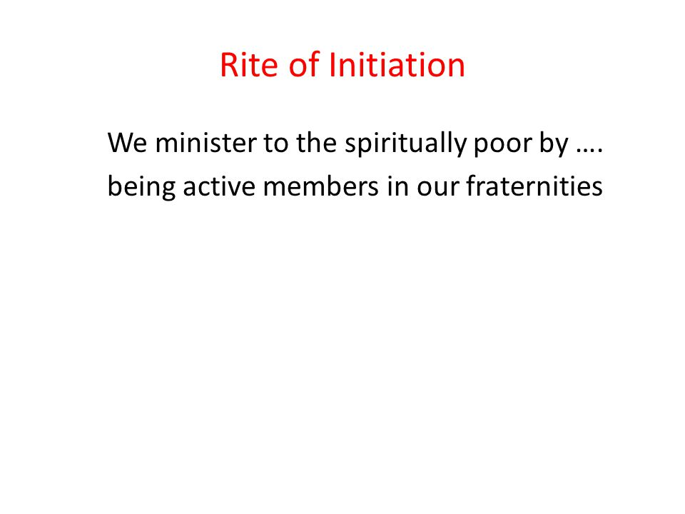 Rite of Initiation We minister to the spiritually poor by ….