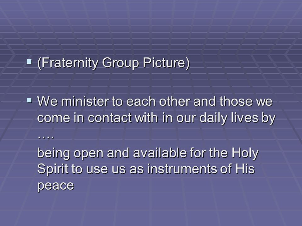  (Fraternity Group Picture)  We minister to each other and those we come in contact with in our daily lives by ….