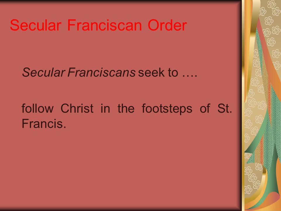 Secular Franciscan Order Secular Franciscans seek to ….