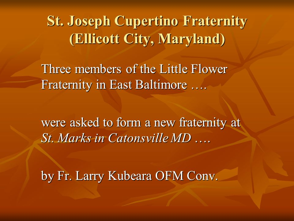 St. Joseph Cupertino Fraternity (Ellicott City, Maryland) Three members of the Little Flower Fraternity in East Baltimore …. were asked to form a new