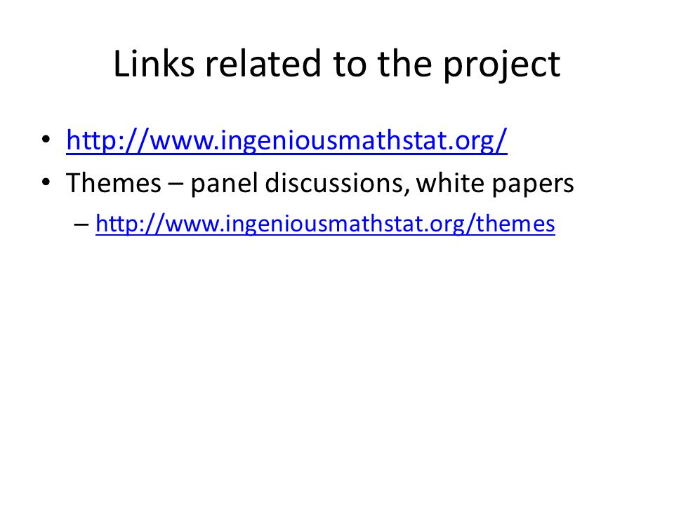 Links related to the project http://www.ingeniousmathstat.org/ Themes – panel discussions, white papers – http://www.ingeniousmathstat.org/themes http://www.ingeniousmathstat.org/themes
