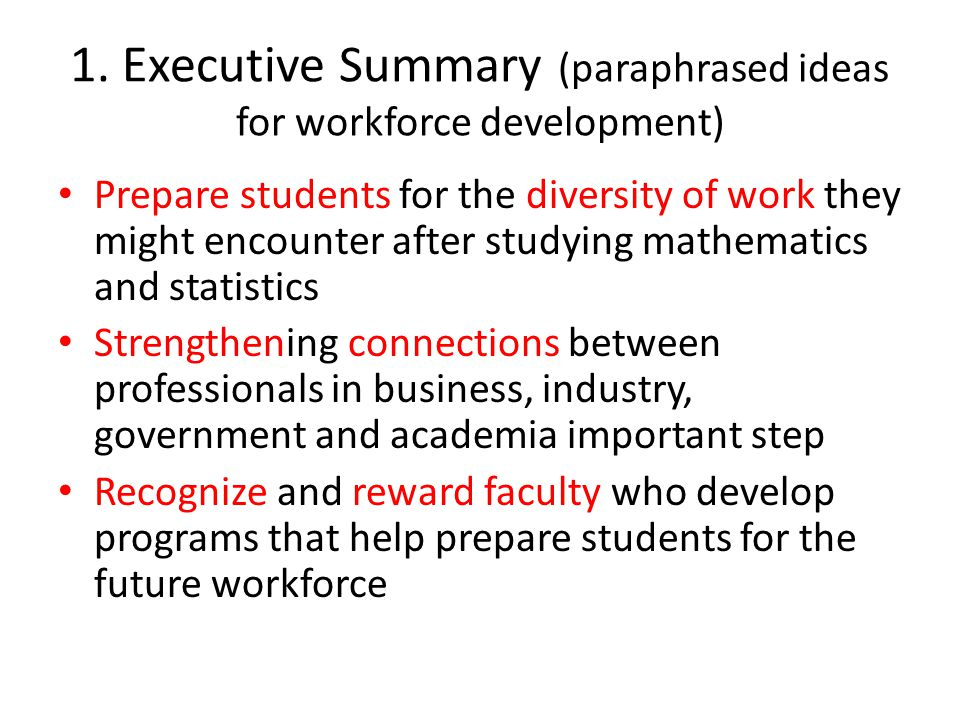 1. Executive Summary (paraphrased ideas for workforce development) Prepare students for the diversity of work they might encounter after studying math