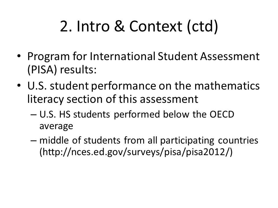 2. Intro & Context (ctd) Program for International Student Assessment (PISA) results: U.S.