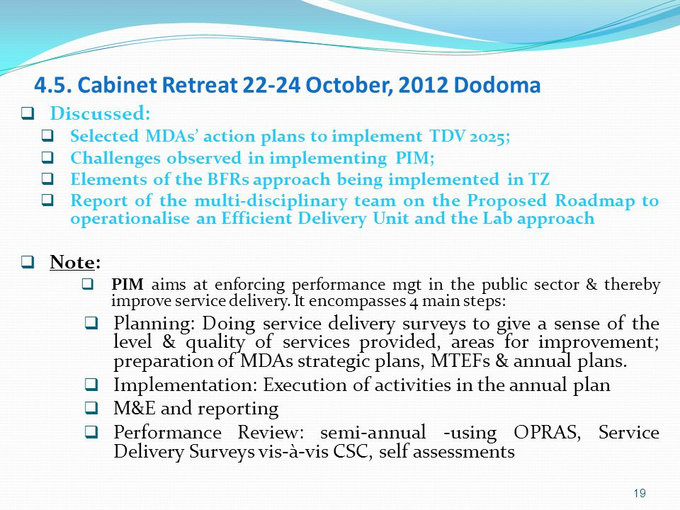 4.5. Cabinet Retreat 22-24 October, 2012 Dodoma  Discussed:  Selected MDAs' action plans to implement TDV 2025;  Challenges observed in implementin