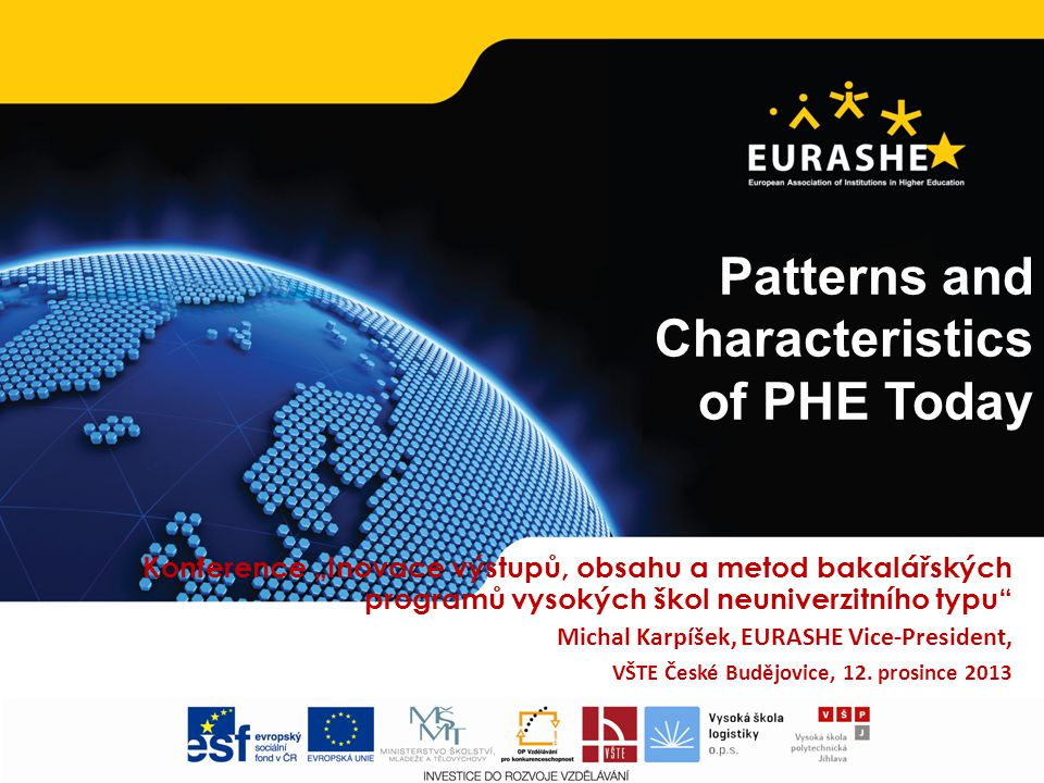 www.eurashe.eu Supporting Higher Education in Europe Content EURASHE – representation of PHE in Europe What is PHE today.