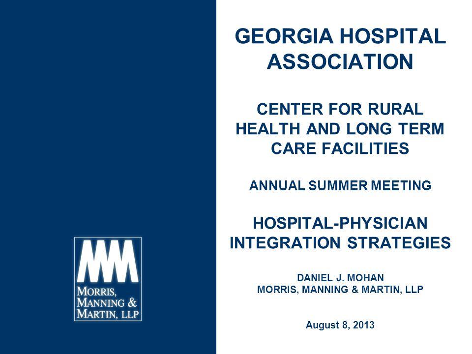 GEORGIA HOSPITAL ASSOCIATION CENTER FOR RURAL HEALTH AND LONG TERM CARE FACILITIES ANNUAL SUMMER MEETING HOSPITAL-PHYSICIAN INTEGRATION STRATEGIES DAN