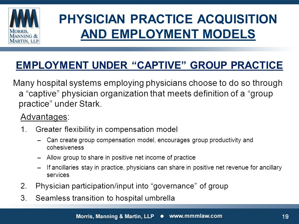 """PHYSICIAN PRACTICE ACQUISITION AND EMPLOYMENT MODELS EMPLOYMENT UNDER """"CAPTIVE"""" GROUP PRACTICE Many hospital systems employing physicians choose to do"""