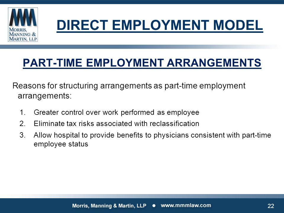 DIRECT EMPLOYMENT MODEL PART-TIME EMPLOYMENT ARRANGEMENTS Reasons for structuring arrangements as part-time employment arrangements: 1.Greater control