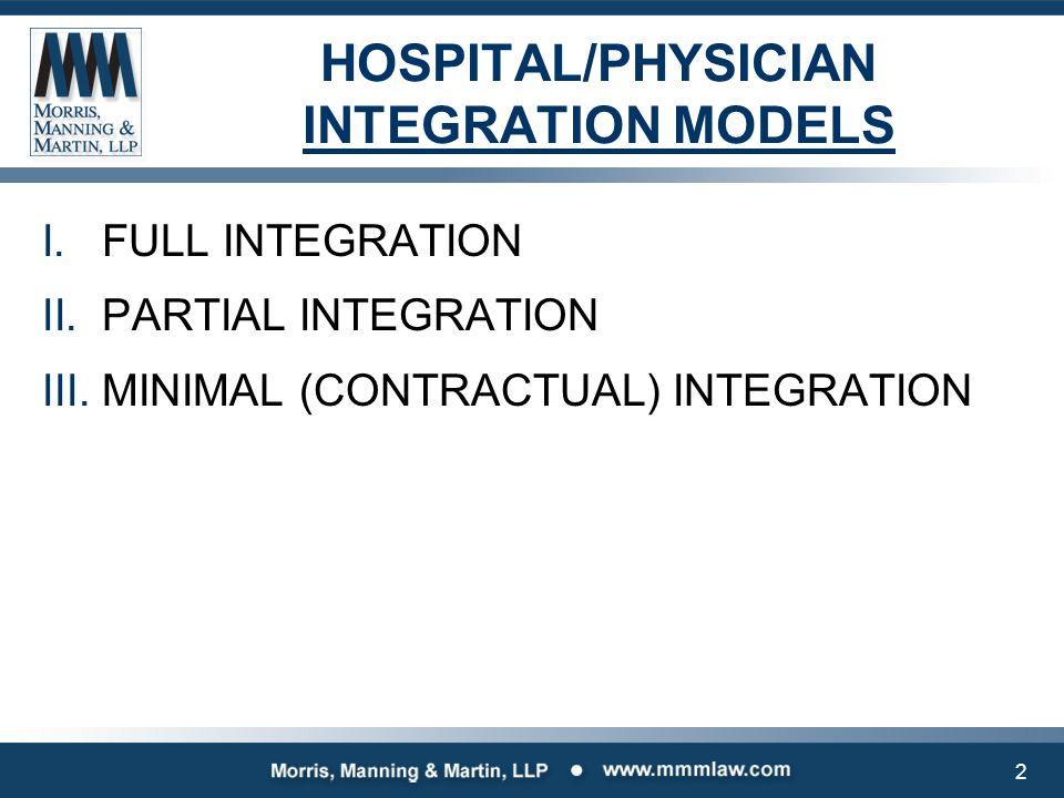 I.FULL INTEGRATION II.PARTIAL INTEGRATION III.MINIMAL (CONTRACTUAL) INTEGRATION HOSPITAL/PHYSICIAN INTEGRATION MODELS 2