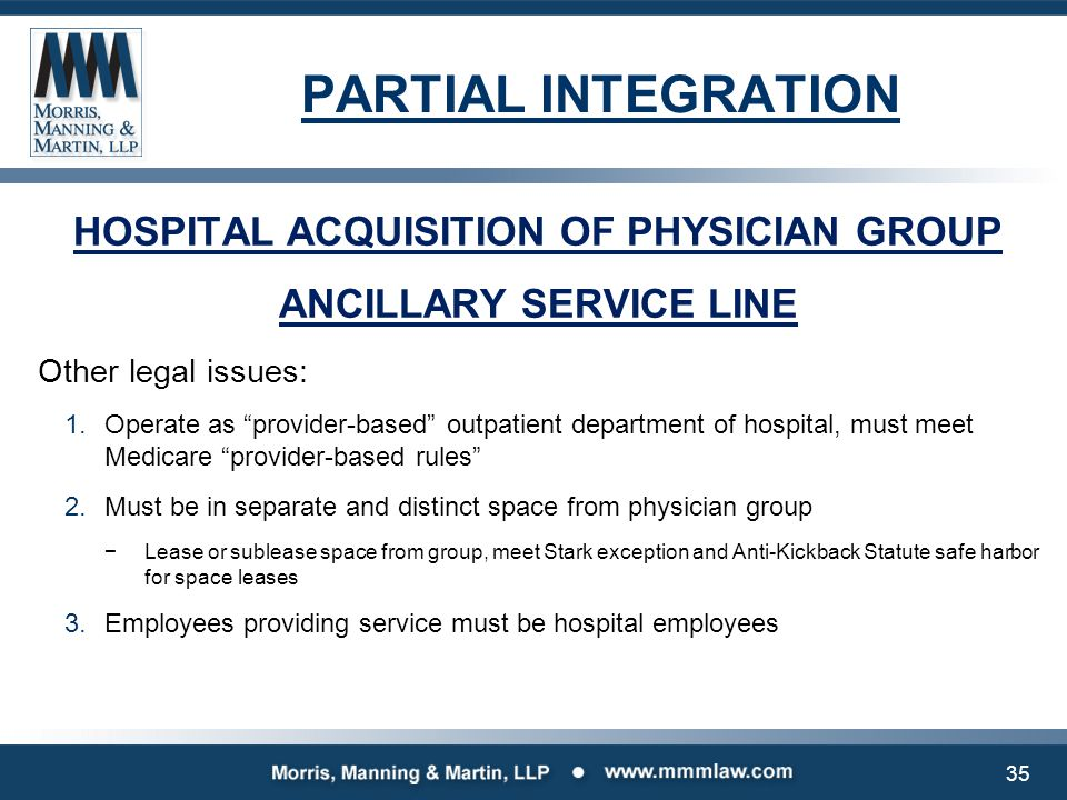 """PARTIAL INTEGRATION HOSPITAL ACQUISITION OF PHYSICIAN GROUP ANCILLARY SERVICE LINE Other legal issues: 1.Operate as """"provider-based"""" outpatient depart"""
